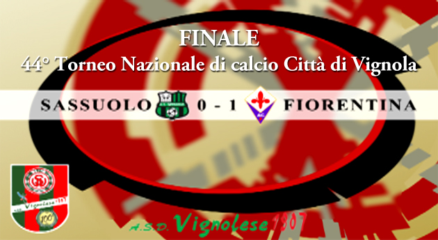 44 Torneo nazionale di calcio Citt di Vignola - FINALE: SASSUOLO vs FIORENTINA   0 : 1